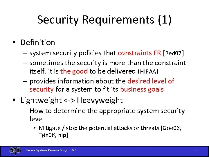 Security Requirements (1) • Definition – system security policies that constraints FR [Red 07]