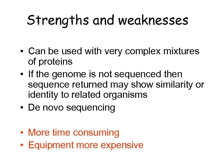 Strengths and weaknesses • Can be used with very complex mixtures of proteins •