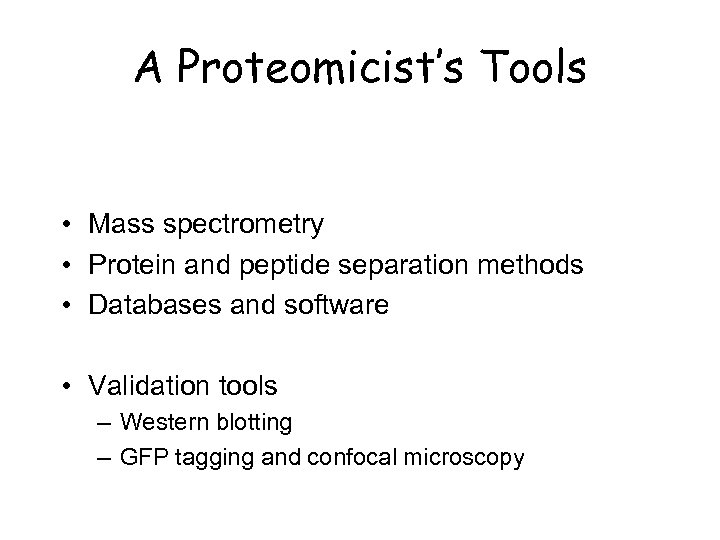 A Proteomicist's Tools • Mass spectrometry • Protein and peptide separation methods • Databases