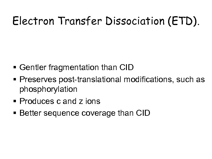 Electron Transfer Dissociation (ETD). § Gentler fragmentation than CID § Preserves post-translational modifications, such