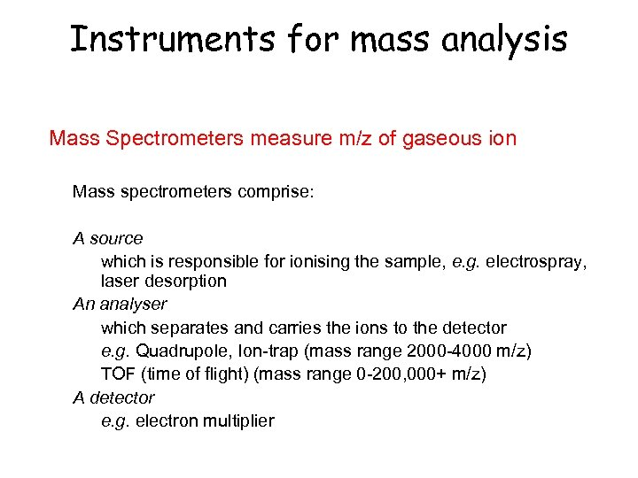 Instruments for mass analysis Mass Spectrometers measure m/z of gaseous ion Mass spectrometers comprise: