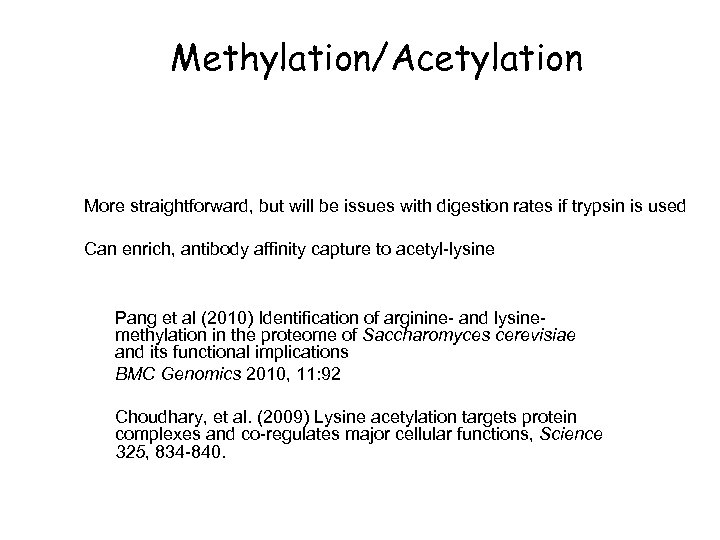 Methylation/Acetylation More straightforward, but will be issues with digestion rates if trypsin is used