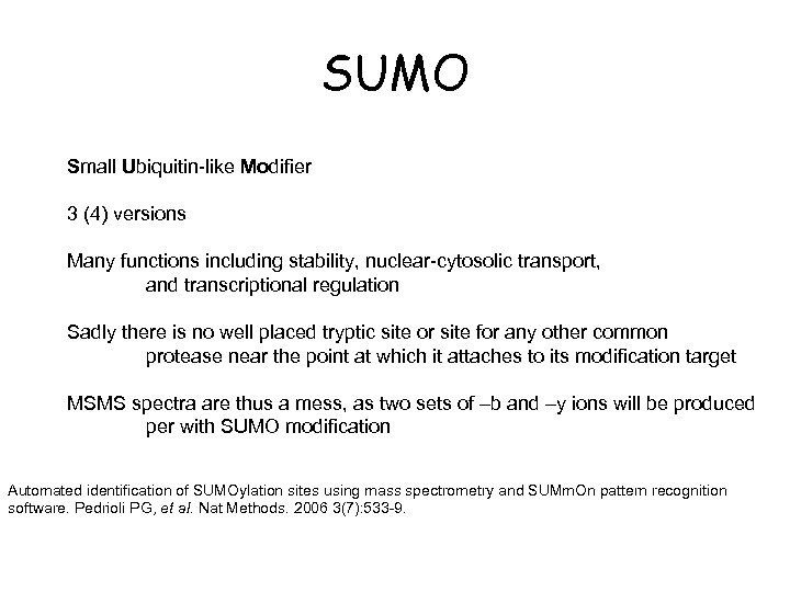 SUMO Small Ubiquitin-like Modifier 3 (4) versions Many functions including stability, nuclear-cytosolic transport, and