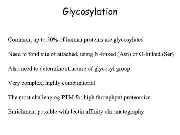 Glycosylation Common, up to 50% of human proteins are glycosylated Need to fond site