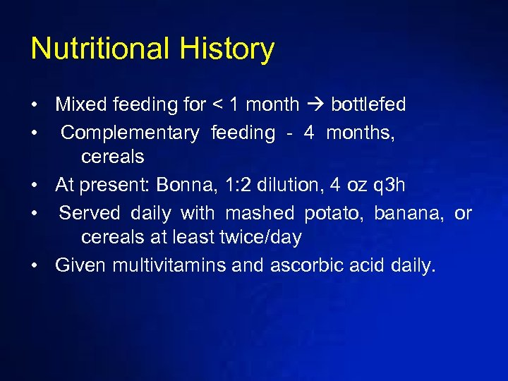 Nutritional History • Mixed feeding for < 1 month bottlefed • Complementary feeding -