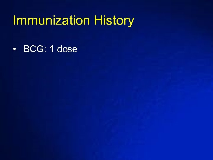Immunization History • BCG: 1 dose
