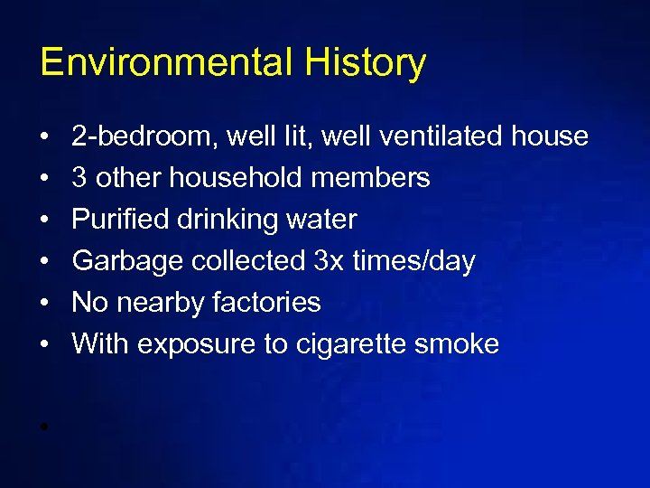 Environmental History • • • 2 -bedroom, well lit, well ventilated house 3 other
