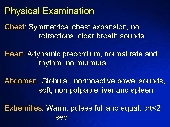 Physical Examination Chest: Symmetrical chest expansion, no retractions, clear breath sounds Heart: Adynamic precordium,