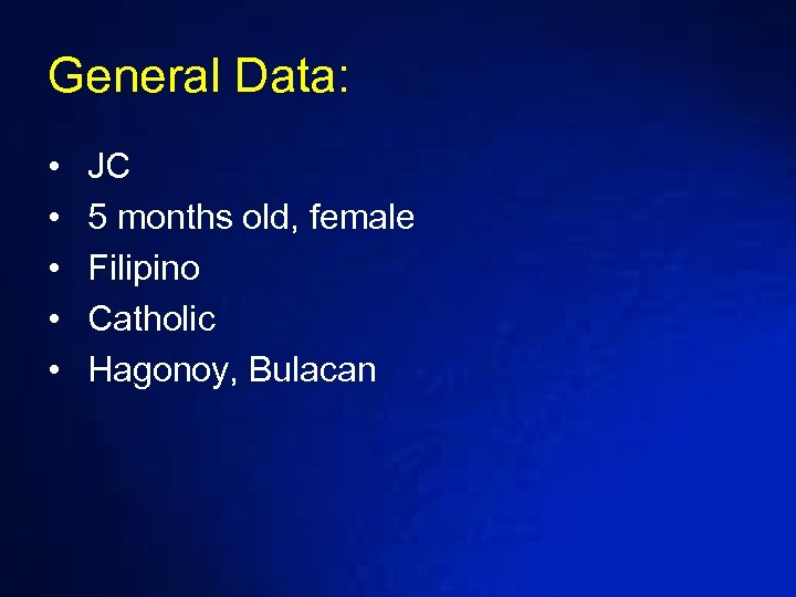 General Data: • • • JC 5 months old, female Filipino Catholic Hagonoy, Bulacan