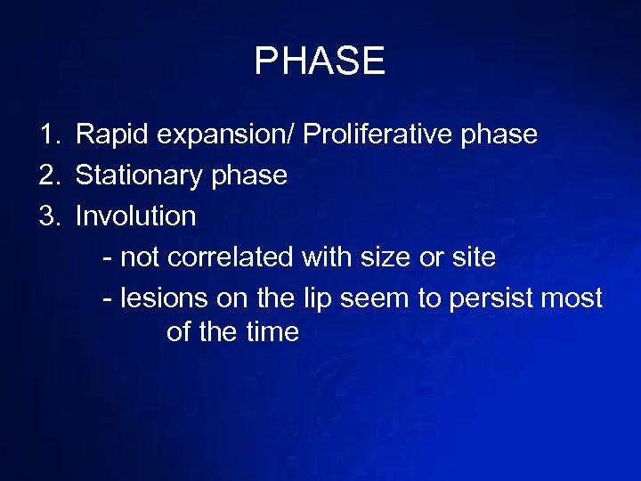 PHASE 1. Rapid expansion/ Proliferative phase 2. Stationary phase 3. Involution - not correlated