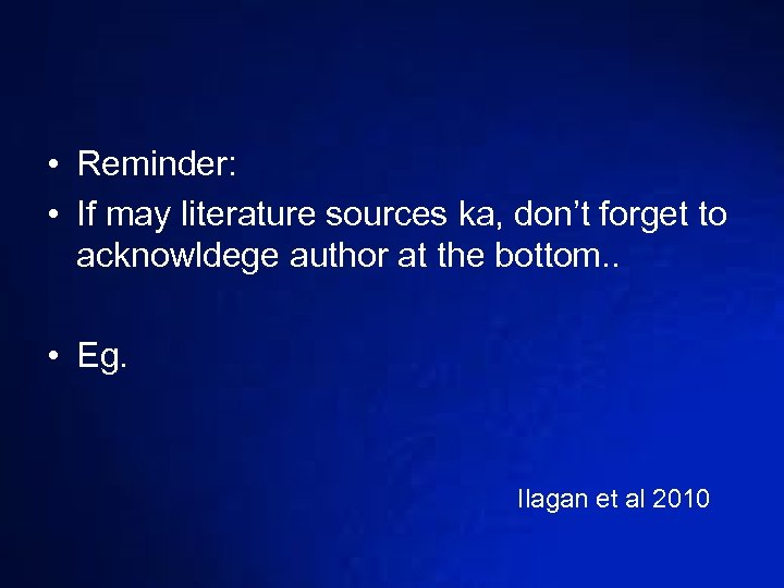 • Reminder: • If may literature sources ka, don't forget to acknowldege author
