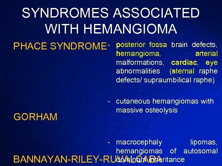 SYNDROMES ASSOCIATED WITH HEMANGIOMA PHACE SYNDROME - GORHAM posterior fossa brain defects, hemangioma, arterial