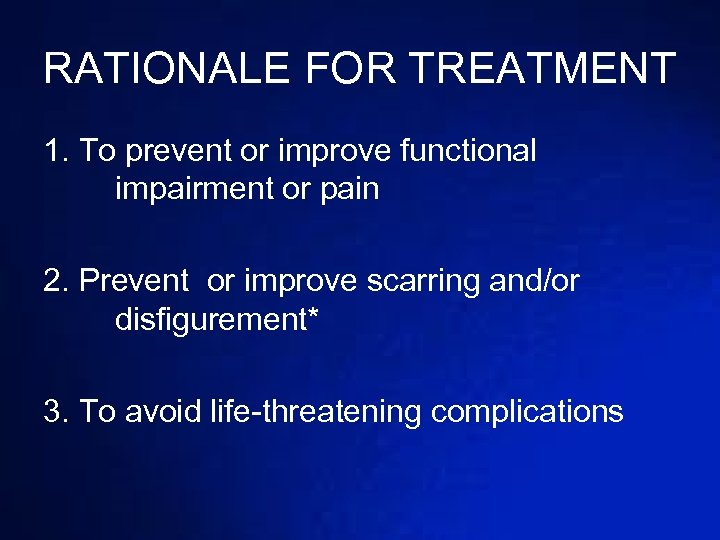 RATIONALE FOR TREATMENT 1. To prevent or improve functional impairment or pain 2. Prevent