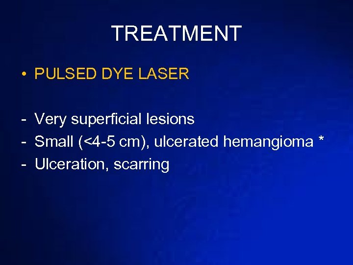 TREATMENT • PULSED DYE LASER - Very superficial lesions - Small (<4 -5 cm),