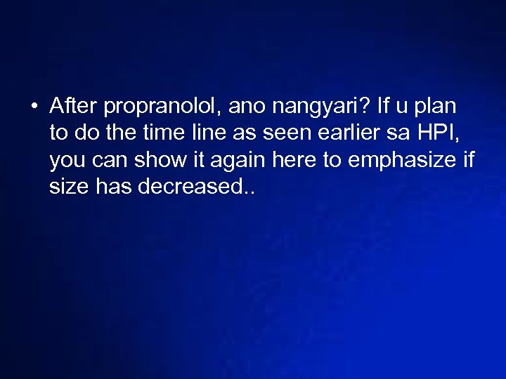 • After propranolol, ano nangyari? If u plan to do the time line