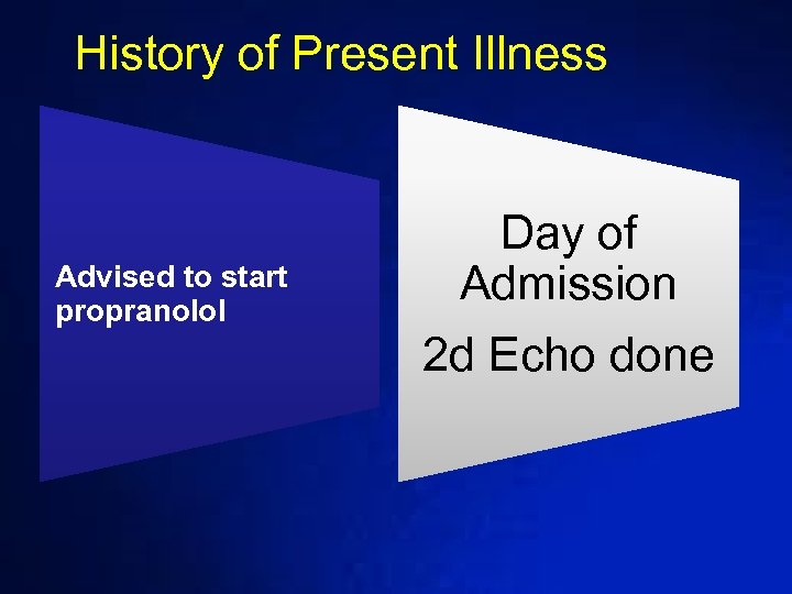 History of Present Illness Advised to start propranolol Day of Admission 2 d Echo