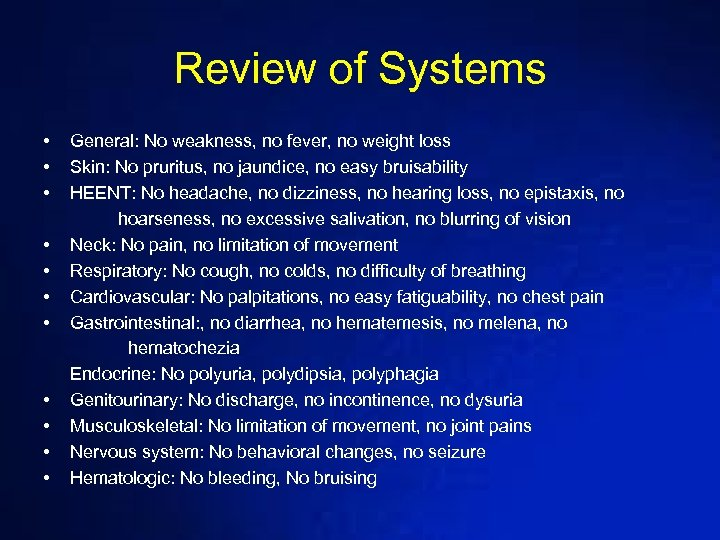 Review of Systems • General: No weakness, no fever, no weight loss • Skin: