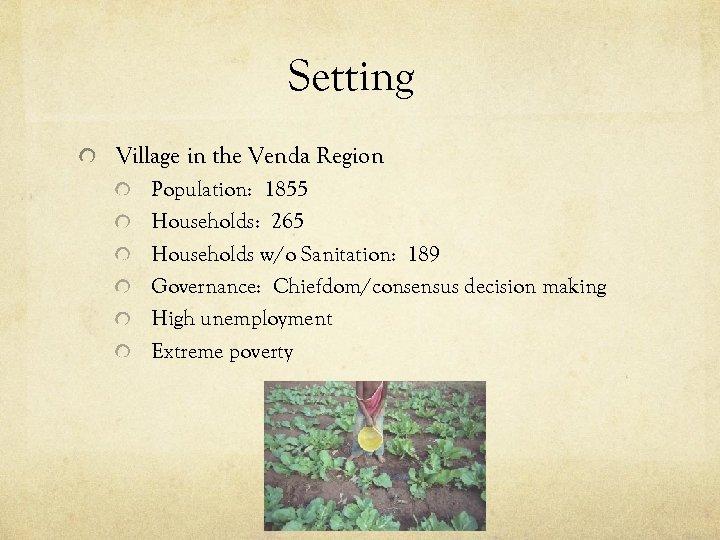 Setting Village in the Venda Region Population: 1855 Households: 265 Households w/o Sanitation: 189