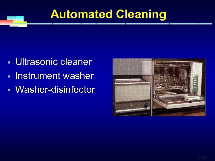Automated Cleaning § § § Ultrasonic cleaner Instrument washer Washer-disinfector 2007