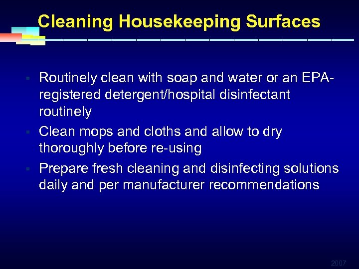 Cleaning Housekeeping Surfaces § § § Routinely clean with soap and water or an