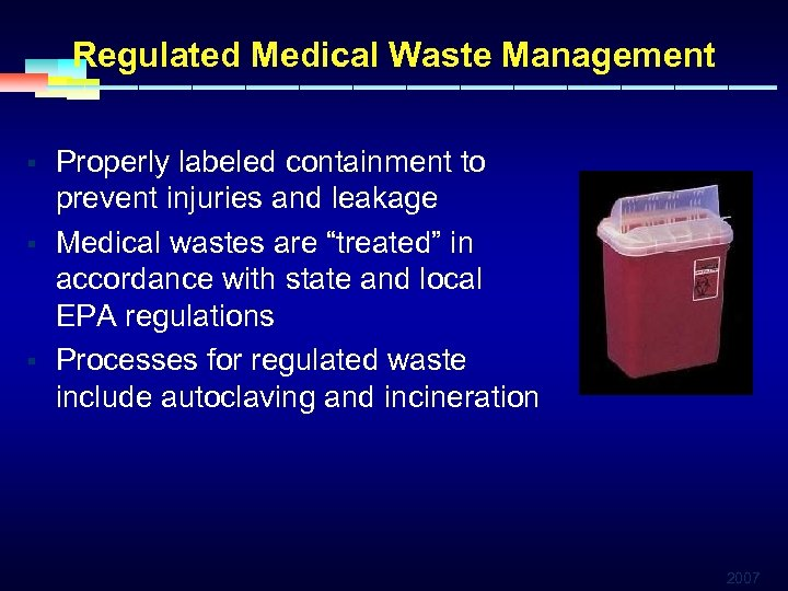 Regulated Medical Waste Management § § § Properly labeled containment to prevent injuries and