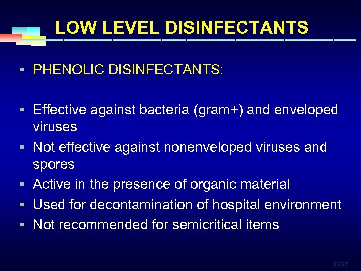 LOW LEVEL DISINFECTANTS § PHENOLIC DISINFECTANTS: § Effective against bacteria (gram+) and enveloped §