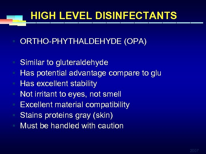 HIGH LEVEL DISINFECTANTS § ORTHO-PHYTHALDEHYDE (OPA) § § § § Similar to gluteraldehyde Has