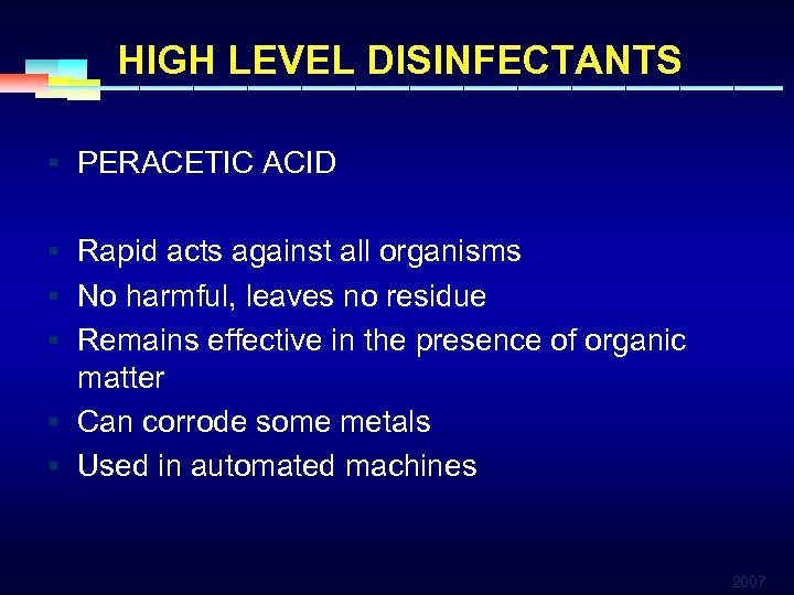 HIGH LEVEL DISINFECTANTS § PERACETIC ACID § Rapid acts against all organisms § No