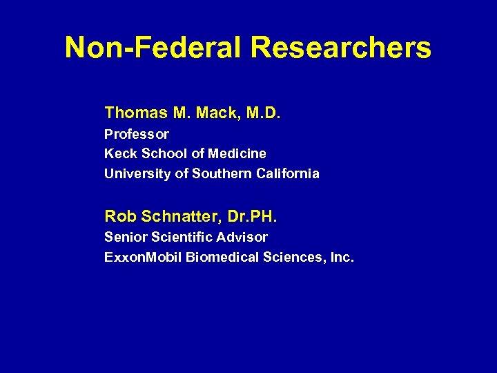 Non-Federal Researchers Thomas M. Mack, M. D. Professor Keck School of Medicine University of