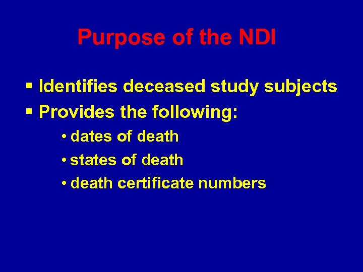 Purpose of the NDI § Identifies deceased study subjects § Provides the following: •