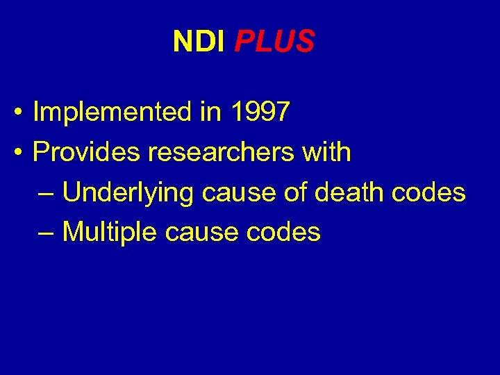 NDI PLUS • Implemented in 1997 • Provides researchers with – Underlying cause of