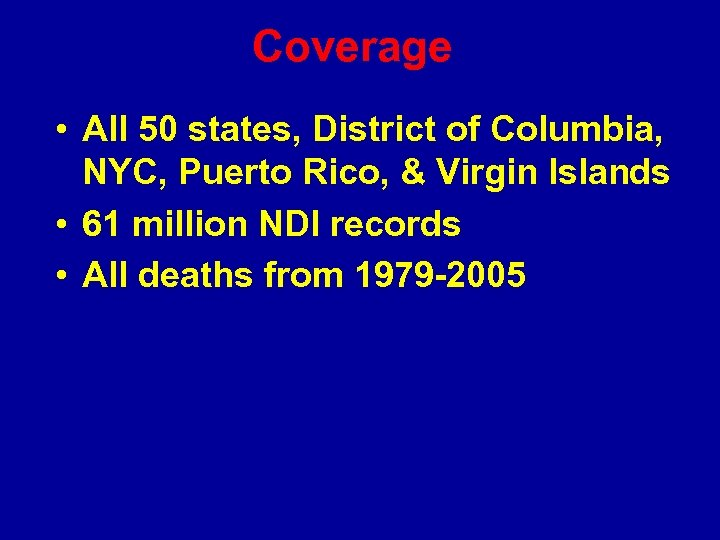 Coverage • All 50 states, District of Columbia, NYC, Puerto Rico, & Virgin Islands