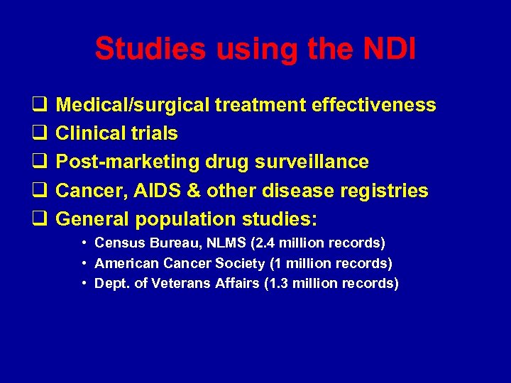 Studies using the NDI q q q Medical/surgical treatment effectiveness Clinical trials Post-marketing drug
