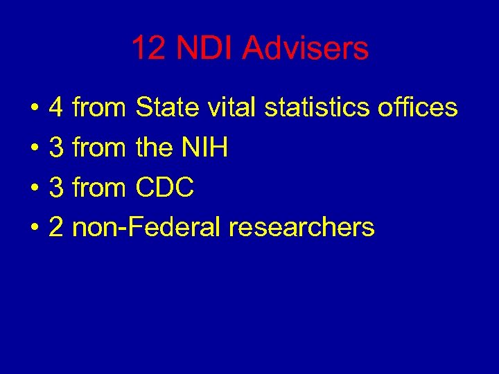 12 NDI Advisers • • 4 from State vital statistics offices 3 from the