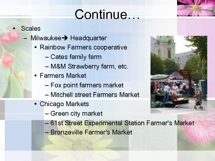Continue… • Scales – Milwaukee Headquarter • Rainbow Farmers cooperative – Cates family farm
