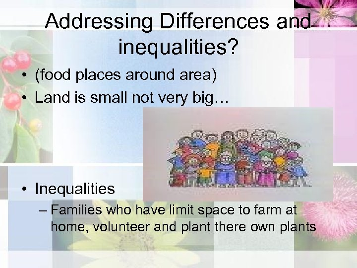 Addressing Differences and inequalities? • (food places around area) • Land is small not