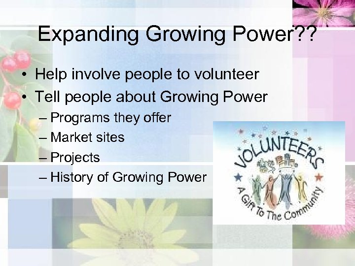 Expanding Growing Power? ? • Help involve people to volunteer • Tell people about