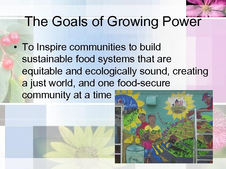 The Goals of Growing Power • To Inspire communities to build sustainable food systems
