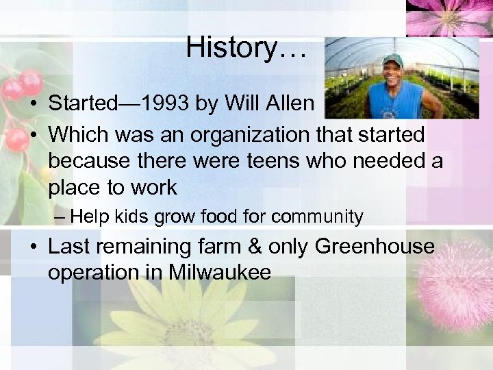 History… • Started— 1993 by Will Allen • Which was an organization that started