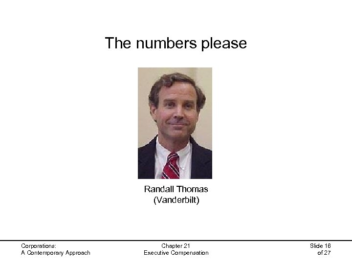 The numbers please Randall Thomas (Vanderbilt) Corporations: A Contemporary Approach Chapter 21 Executive Compensation