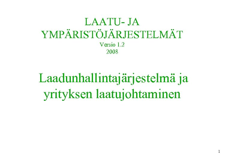 LAATU- JA YMPÄRISTÖJÄRJESTELMÄT Versio 1. 2 2008 Laadunhallintajärjestelmä ja yrityksen laatujohtaminen 1