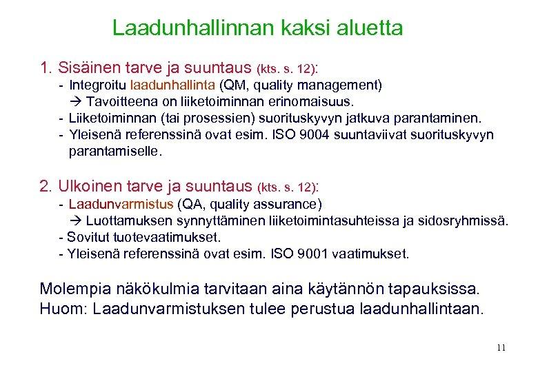 Laadunhallinnan kaksi aluetta 1. Sisäinen tarve ja suuntaus (kts. s. 12): - Integroitu laadunhallinta