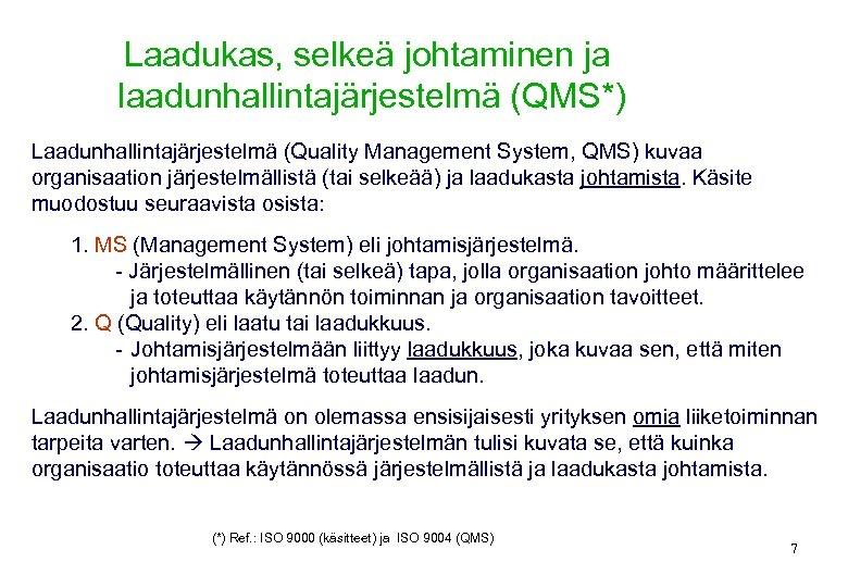 Laadukas, selkeä johtaminen ja laadunhallintajärjestelmä (QMS*) Laadunhallintajärjestelmä (Quality Management System, QMS) kuvaa organisaation järjestelmällistä