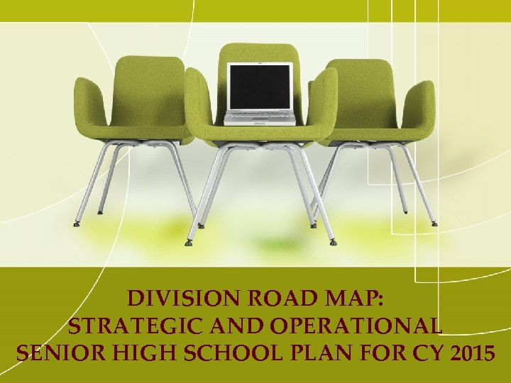 DIVISION ROAD MAP: STRATEGIC AND OPERATIONAL SENIOR HIGH SCHOOL PLAN FOR CY 2015
