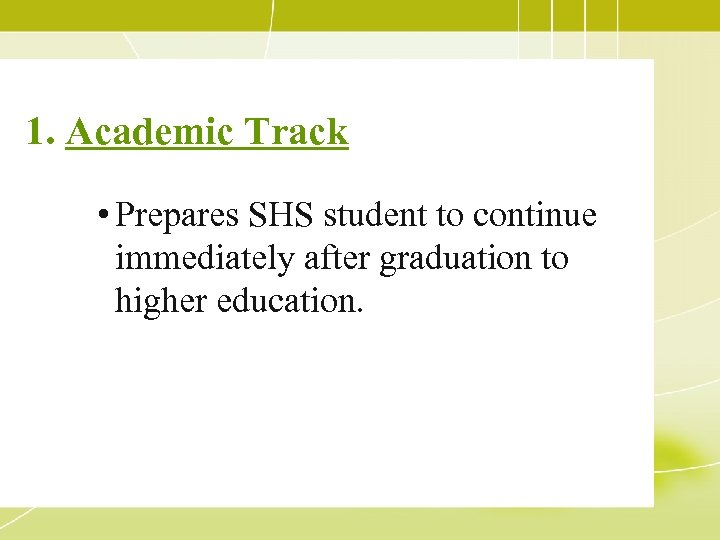 1. Academic Track • Prepares SHS student to continue immediately after graduation to higher