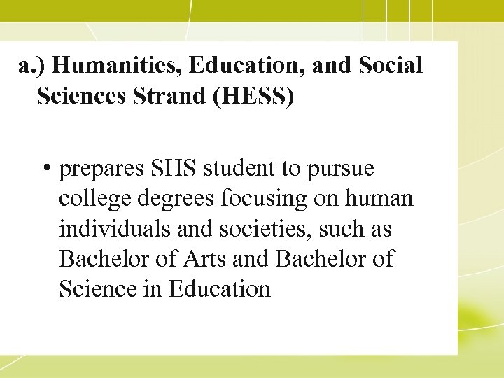 a. ) Humanities, Education, and Social Sciences Strand (HESS) • prepares SHS student to