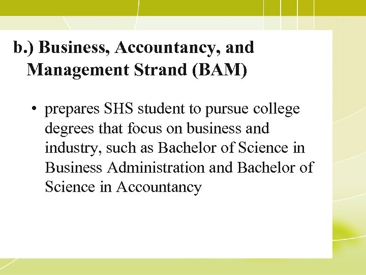 b. ) Business, Accountancy, and Management Strand (BAM) • prepares SHS student to pursue