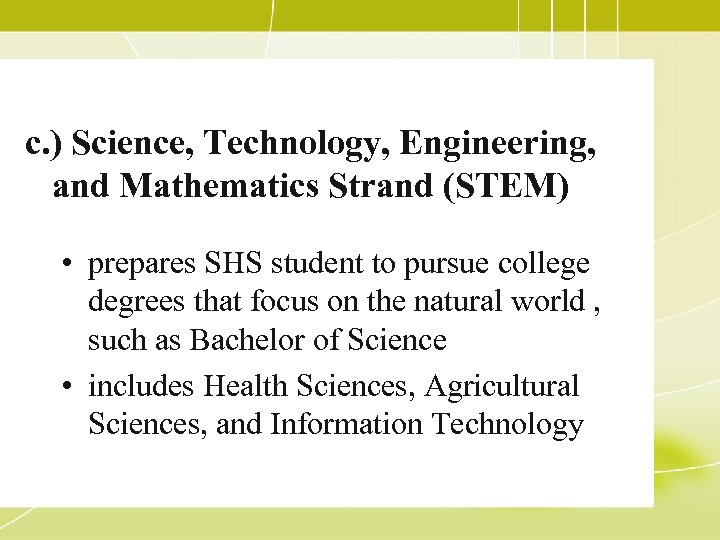 c. ) Science, Technology, Engineering, and Mathematics Strand (STEM) • prepares SHS student to