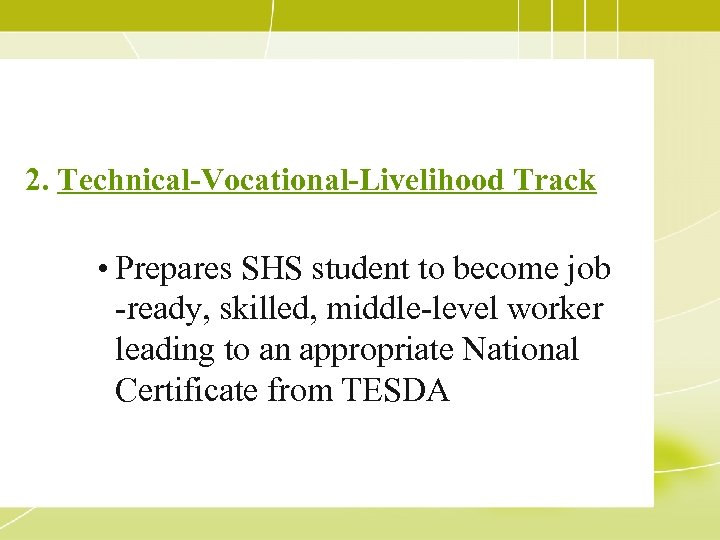 2. Technical-Vocational-Livelihood Track • Prepares SHS student to become job -ready, skilled, middle-level worker