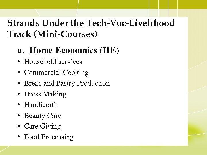 Strands Under the Tech-Voc-Livelihood Track (Mini-Courses) a. Home Economics (HE) • • Household services